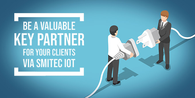 Be a valuable Key Partner for your clients via Smitec IOT